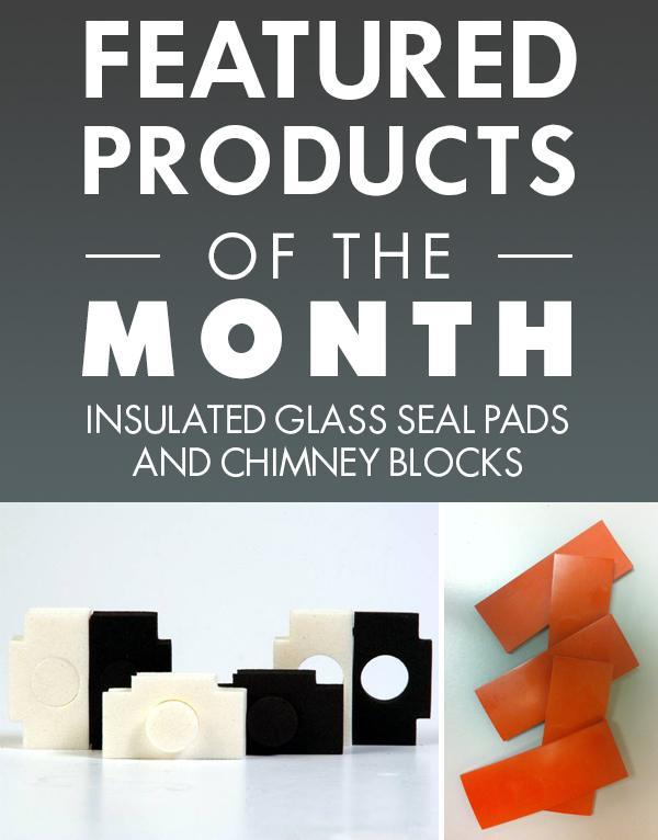 Featured Products of the Month - Insulated Glass Seal Pads and Chimney Blocks